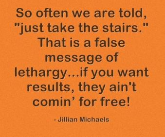Take the stairs Jillian Michaels quote